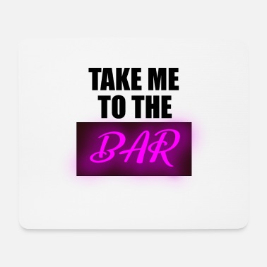 Bar Hop take me to the bar - Mouse Pad