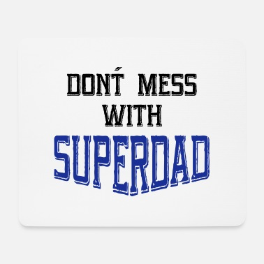 Do Not Mess With Superdad father - Mouse Pad