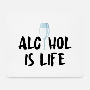Alcohol Alcohol alcohol - Mouse Pad