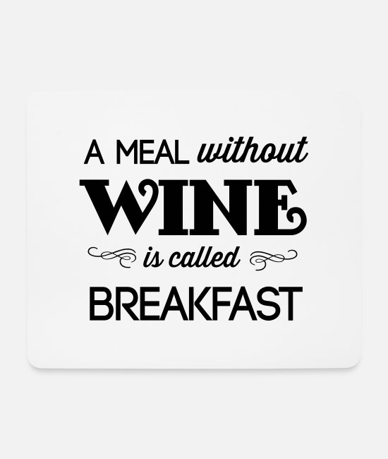 Alcohol Mouse Pads - A Meal Without Wine is Called Breakfast - Mouse Pad white