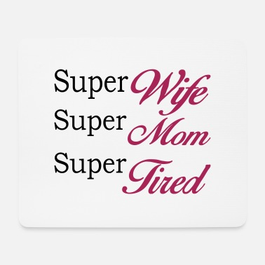 Super Super Mom Super Wife Super Tired - Tappetino mouse