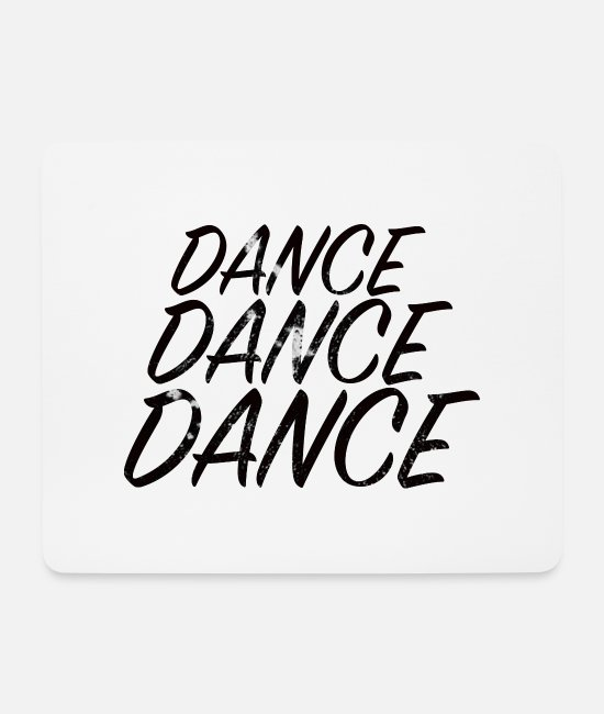 Motion Mouse Pads - DANCE DANCE DANCE - Mouse Pad white