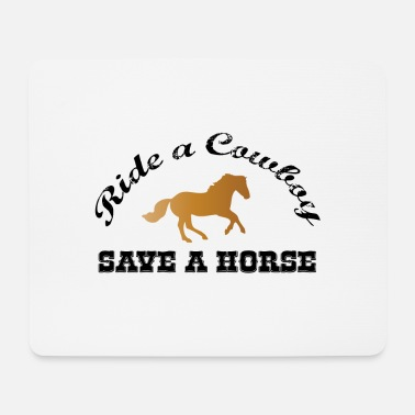 Ride A Horse Save a Horse - Ride a Cowboy - Mouse Pad