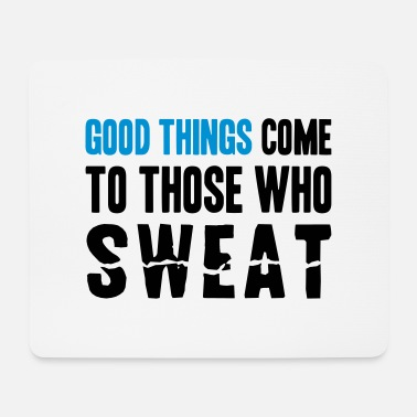 Laufen Good Things Come to Those Who Sweat - Mousepad