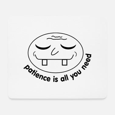 Patience Patience / Geduld - Mousepad