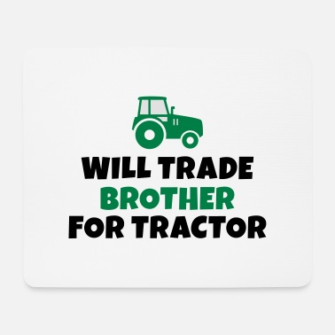 Tradition Will trade brother for tractor - Tapis de souris