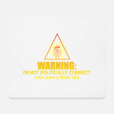 Correct Not Politically Correct - Mouse Pad