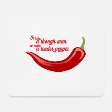 It takes a tough man to make a tender pepper - Muismat