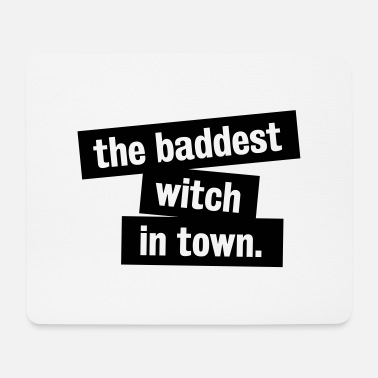 Baddest the baddest witch in town. - Mousepad