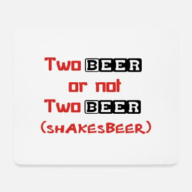 Pint Two Beer Or Not Two Beer (SHAKESBEER) - Mouse Pad