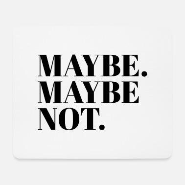 Maybe MAYBE. MAYBE NOT. - Mouse Pad