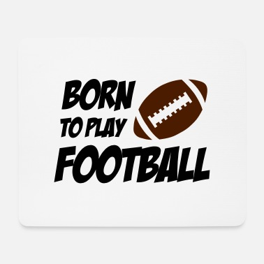 Football Born To Play Football - Tappetino mouse