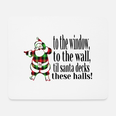 TO THE WINDOW, TO THE WALL, TIL SANTA DECKS THESE HA - Mouse Pad