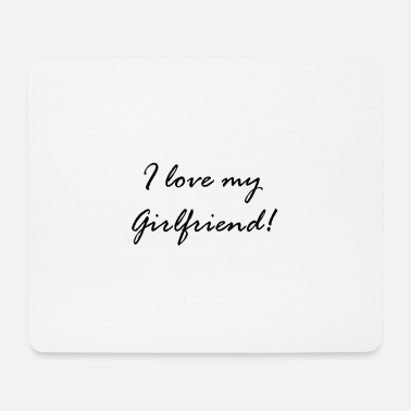 Girlfriend i love my girlfriend - love - gift idea - Mouse Pad