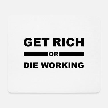 Get Rich Get Rich or The Working - Mouse Pad