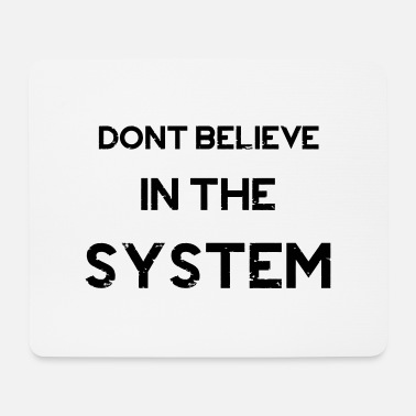Politique Do not Believe in The System - Mouse Pad