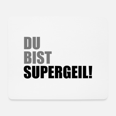 Supergeil Du bist supergeil! - Mousepad