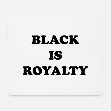 Royalty Black is royalty - Mouse Pad