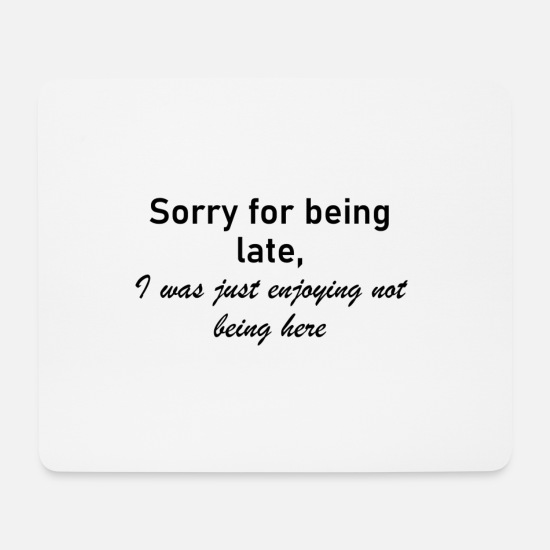 Comedy Mouse Pads - Sorry for being late - Mouse Pad white