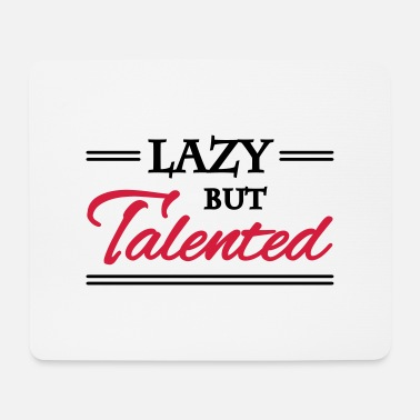 Talented Lazy but talented - Mouse Pad