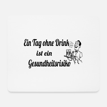 Tag ohne Drink - Mousepad