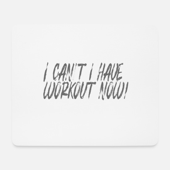 Weights Mouse Pads - i cant i have workout now! - Mouse Pad white
