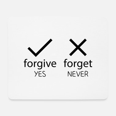 Never Forget forgive yes - forget never - Musmatta