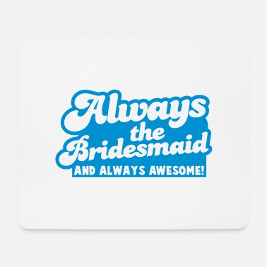Always always the bridesmaid and ALWAYS AWESOME! - Mouse Pad