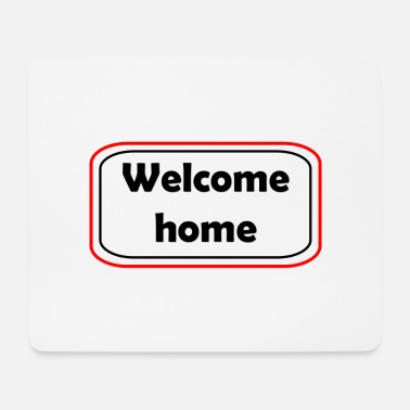 Welcome Welcome Welcome home - Mouse Pad