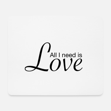All I need is love - Mouse Pad