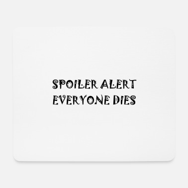 Spoiler Alert Everyone SPOILER ALERT EVERYONE DIES - Mouse Pad