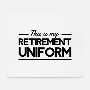 Uniform This Is My Retirement Uniform - Mouse Pad