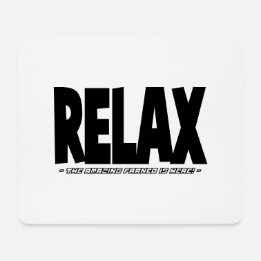 Franco relax the amazing franco is here - Mouse Pad