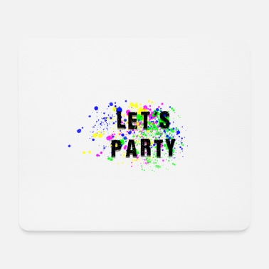 Lets Have A Party lets party - Mouse Pad