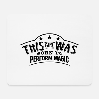 Perform Magic this girl was born to perform magic - Mouse Pad