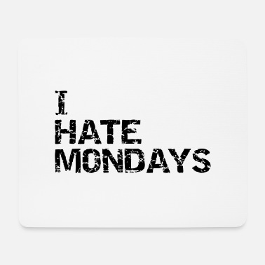 Monday Motivation i hate mondays - Tapis de souris