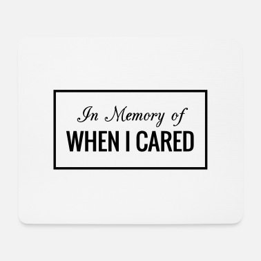 In Memory Of When I Cared - Mousepad
