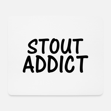 Stout stout addict - Mouse Pad