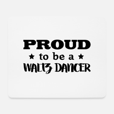 Waltz waltz dancer proud to be - Mouse Pad