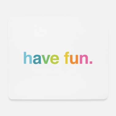 Having Fun Have fun - Mouse Pad