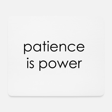 Patience patience is power - Mousepad