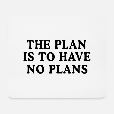 Plan The Plan is to Have No Plans - Mouse Pad