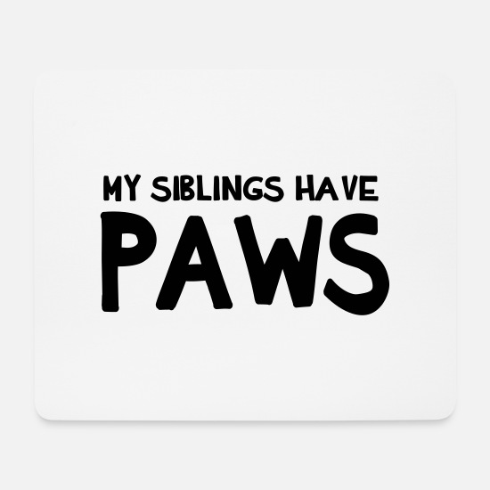 Paw Mouse Pads - My Siblings Have Paws - Mouse Pad white