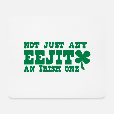 Feckin NOT JUST any EEJIT and Irish one! shamrock - Mouse Pad