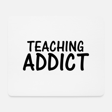 Teaching teaching addict - Mouse Pad