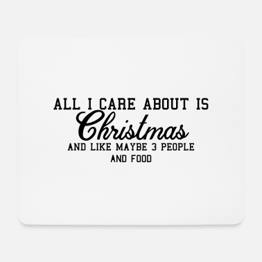 All I Care About all i care about is Christmas - Mouse Pad