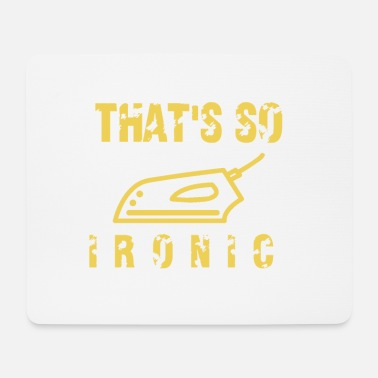 Iron Metal That's how Ironic irons - Mouse Pad