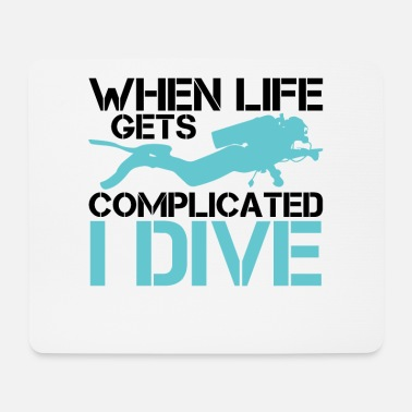 Unter Wasser When life gets complicated - I Dive Diving - Mousepad