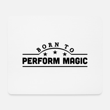 Perform Magic born to perform magic banner - Mouse Pad