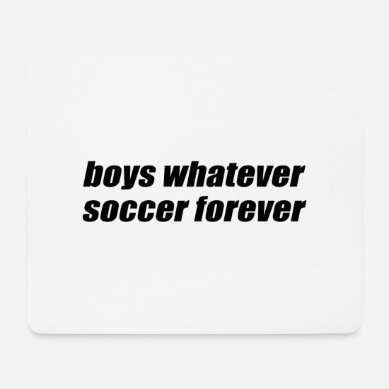 Soccer Mousepads  - boys whatever soccer forever - Frauenfußball Shirt - Mousepad Weiß